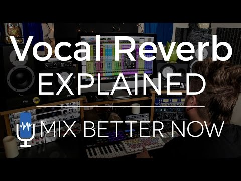 Vocal Reverb Explained | MixBetterNow.com