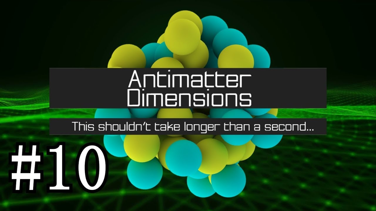 8b241abb757 Antimatter Dimensions Gameplay  10 - Only 1 More Left! - YouTube