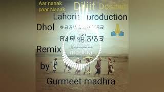 Aar nanak paar Nanak Diljit Dosanjh Dhol remix by DJ Lahoria Gurmeet madhra