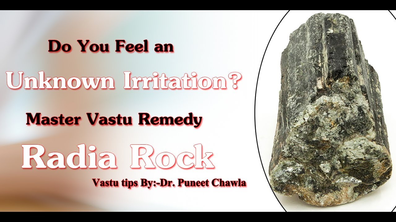 Do You Feel an Unknown Irritation? Master Vastu Remedy/ Radia Rock ...