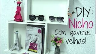 DIY: prateleiras/nichos com gavetas velhas | DIY: Niche/Shelf with old drawers |