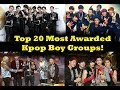Top 20 Most Awarded Kpop Boy Groups Updated!