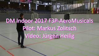 DM Indoor 2017 - F3P-AeroMusicals - Markus Zolitsch