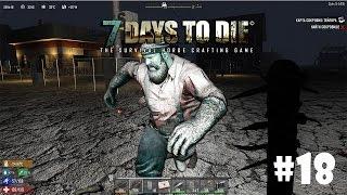 7 Days to Die (Alpha 15) #18 - Стальной инструмент