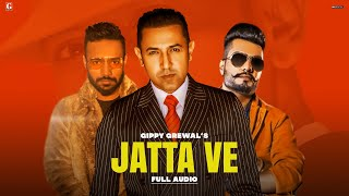 Jatta Ve : Gippy Grewal (Full Song) DJ Flow | Shree Brar | Latest Punjabi Songs | Geet MP3