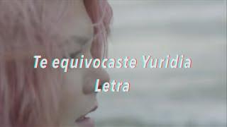 Te equivocaste Yuridia Letra
