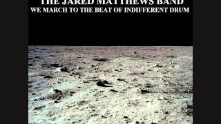 The Jared Matthews Band - We March to The Beat of Indifferent Drum