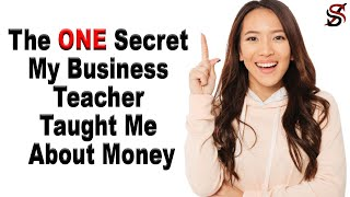 The One Secret My Business Teacher Taught Me About Money