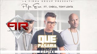 Pipe Erre Ft. Cheka, Tony Lenta - Que Pasaria (Remix) [Official Audio]