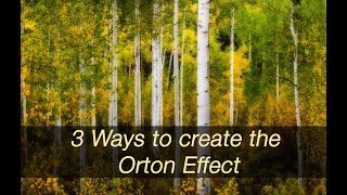 3 ways to create the Orton Effect in Photoshop