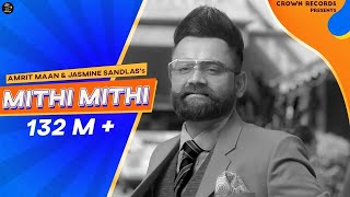 Mithi Mithi (Full ) Amrit Maan Ft Jasmine Sandlas | Intense | New Punjabi Songs 2019