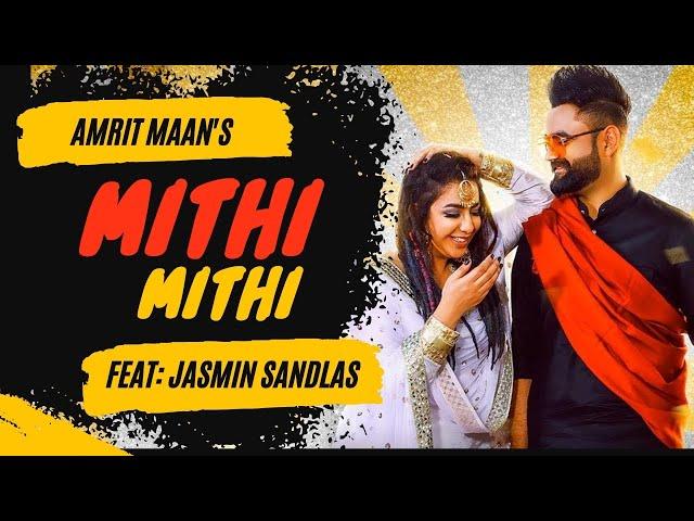 Mithi Mithi (Full Video) Amrit Maan Ft Jasmine Sandlas   Intense   New Punjabi Songs 2019