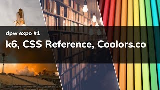dpw expo #1: k6, CSS Reference, Coolors.co