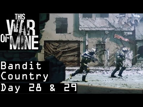 """This War of Mine - """"Bandit Country"""" Day 28 & 29 (Hardcore Playthrough w/ Commentary)"""