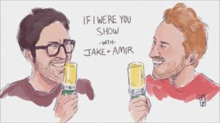 If I Were You - Episode 258: Sex Farts (Jake and Amir Podcast)