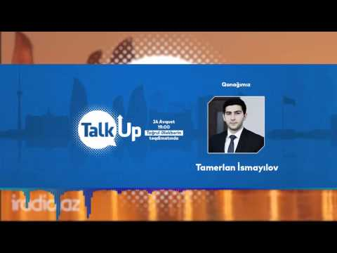 """""""Talk UP"""" - Tamerlan İsmayılov"""