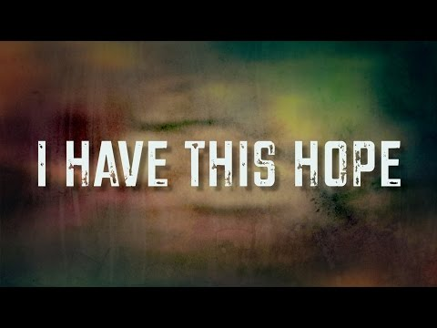 I Have This Hope  Lyric  Tenth Avenue North
