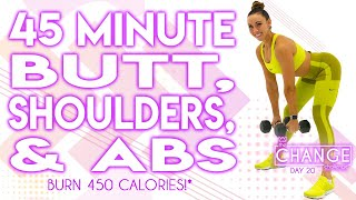 45 Minute Butt, Shoulders, & Abs Workout 🔥Burn 450 Calories!* 🔥The CHANGE Challenge | Day 20