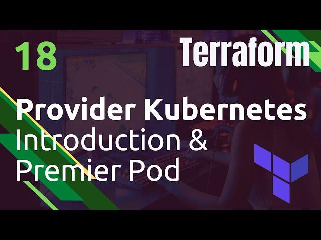 TERRAFORM - 18. KUBERNETES : INTRODUCTION & PREMIER POD