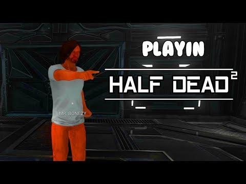 Playin Half Dead 2!  