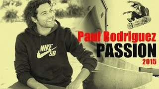 Paul Rodriguez - Passion | New Skateboard Video 2015