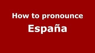 How to pronounce España (Colombian Spanish/Colombia)  - PronounceNames.com