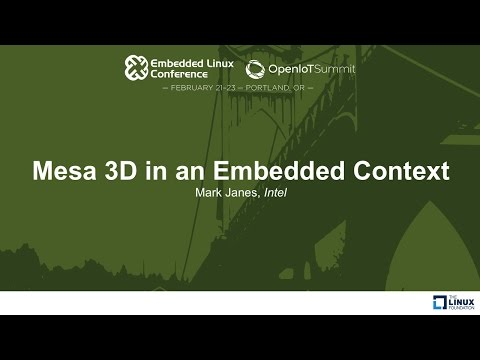 Mesa 3D in an Embedded Context - Mark Janes, Intel
