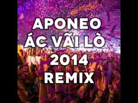 Ác vãi loo`n 2015 Remix- APONEO