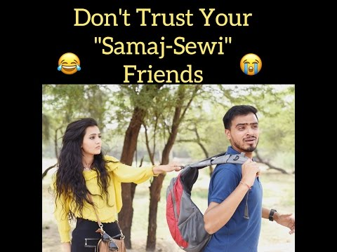 "Don't Trust Your ""Samaj-Sewi"" Friends"