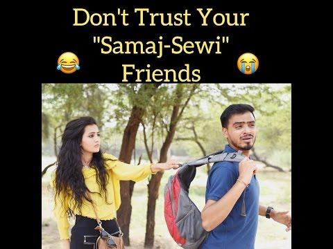 Don't Trust Your  Samaj-Sewi  Friends