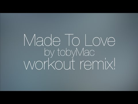 Made to love by Tobymac-WORKOUT-lyric