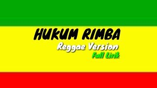 Download HUKUM RIMBA - reggae Version Full Lirik