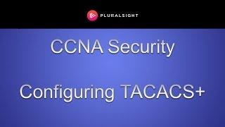 Cisco CCNA Security - Configuring TACACS+