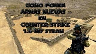 Como poner armas nuevas en counter strike 1.6 no steam