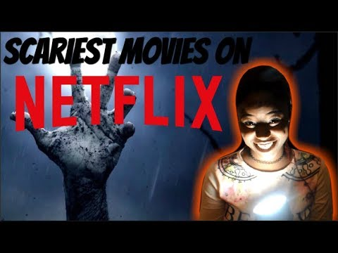 Scariest Movies On Netflix 2017