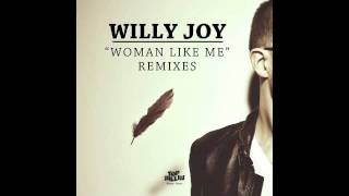 WILLY JOY - WOMAN LIKE ME (DILLON FRANCIS REMIX)