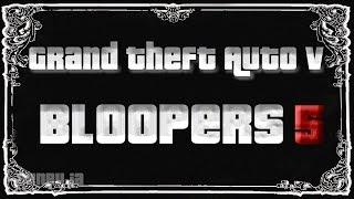GTA V - Bloopers, Glitches & Silly Stuff 5
