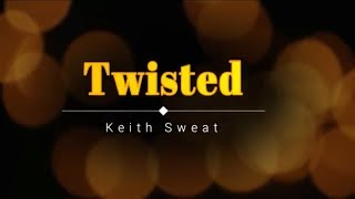 Keith Sweat - Twisted (Lyric) [HD] [HQ]