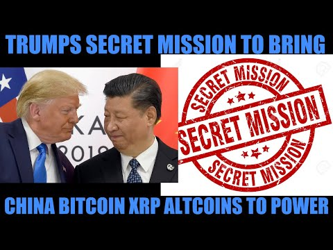 TRUMP'S SECRET MISSION! TO BRING CHINA BITCOIN XRP & ALTCOINS TO POWER!