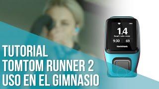 Tutorial TomTom Runner 2: actividad en el gimnasio