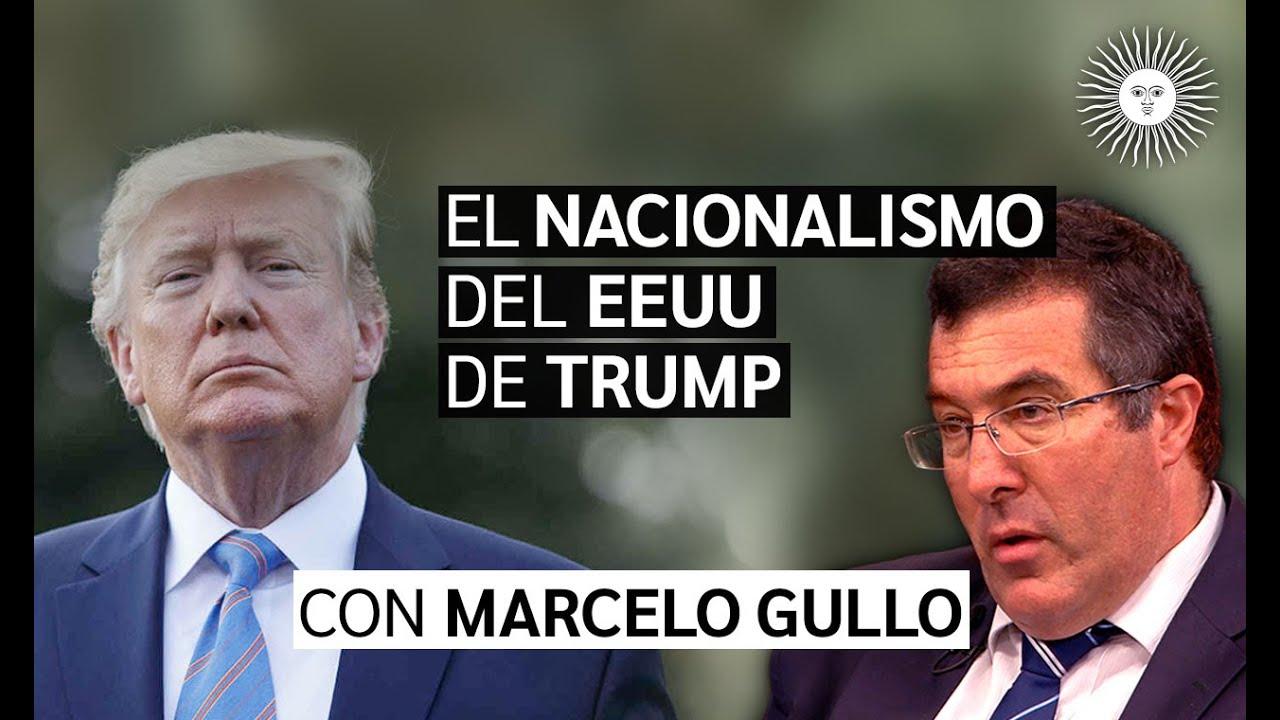 Enterate TODO sobre el NACIONALISMO de TRUMP contra el NUEVO ORDEN MUNDIAL | con Marcelo GULLO