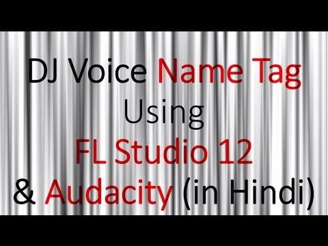 Make DJ Voice Name Tag: FL Studio 12 & Audacity - HINDI