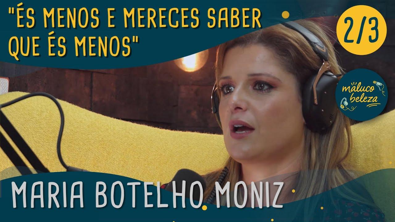"""Maria Botelho Moniz - """"És menos e mereces saber que és menos"""" - Maluco Beleza (2/3)"""