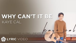 Kaye Cal - Why Can't It Be (Official Lyric Video)