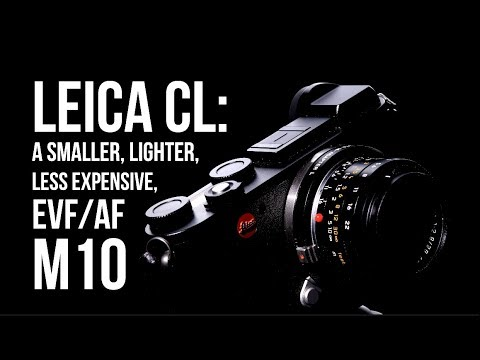 Leica CL: EVF/AF M10, 1/3 Price, 2/3 Weight, 9/10 IQ