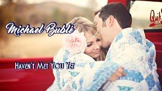 Michael Bublé 💘 Haven't Met You Yet Tradução