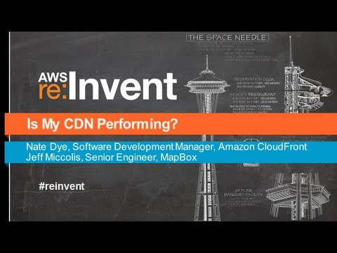 AWS re:Invent MED 301: Is My CDN Performing?