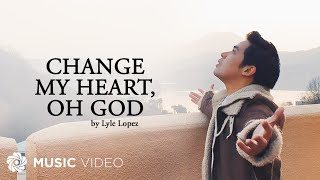 Change My Heart, Oh God - Lyle Lopez (Music Video)