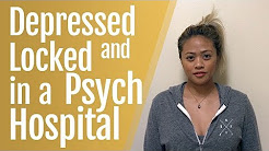 Depressed and Locked in a Psychiatric Hospital