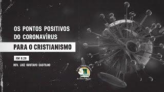 Os pontos positivos do CORONAVÍRUS para o Cristianismo